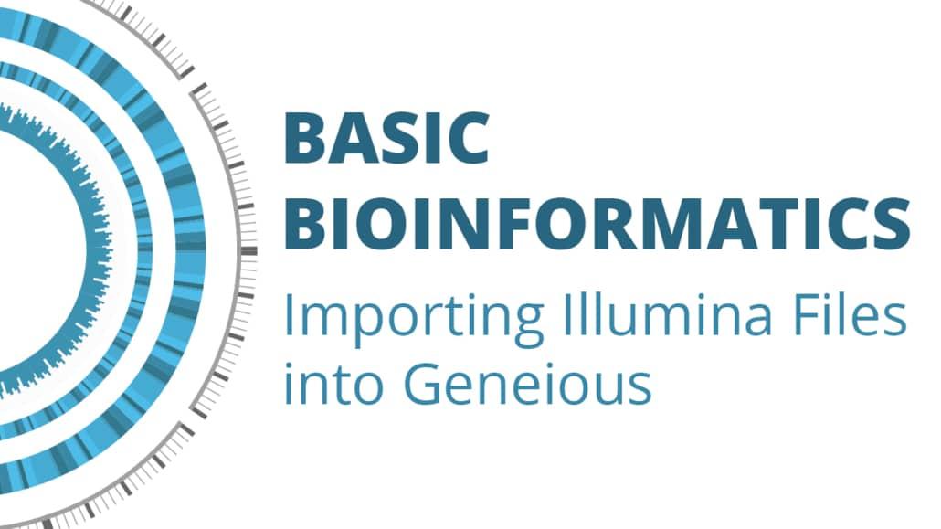 Episode 2: Importing Illumina Files into Geneious